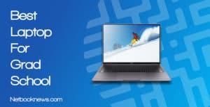 Best Laptop For Grad School Students