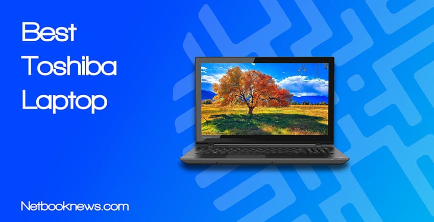 Top 5 Best Toshiba Laptop Reviews [Newest 2019 Update]