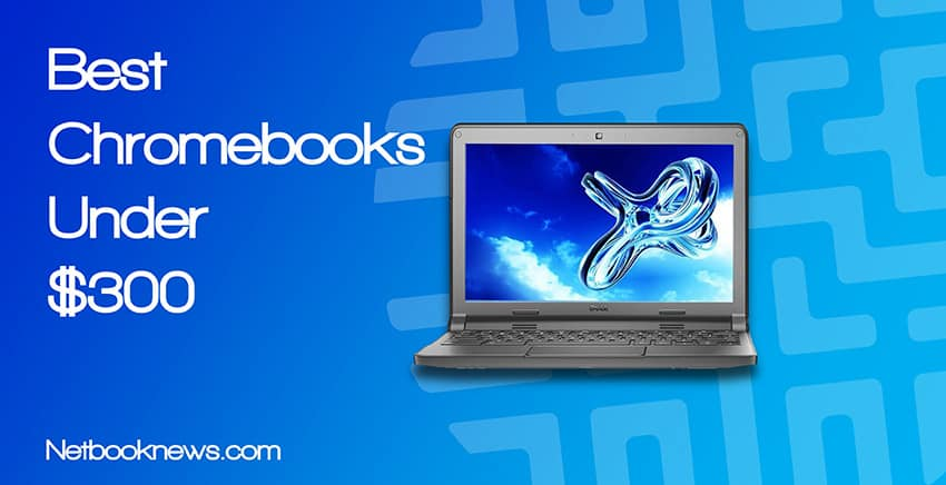Best Chromebooks Under 300